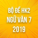 Bộ đề thi HK2 môn Ngữ văn lớp 7 năm 2019