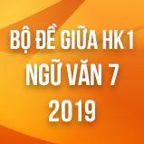 Bộ đề thi giữa HK1 môn Ngữ văn lớp 7 năm 2019