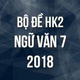 Bộ đề thi HK2 môn Ngữ văn lớp 7 năm 2018