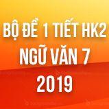 Bộ đề thi giữa HK2 môn Ngữ văn lớp 7 năm 2019