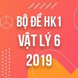 Bộ đề thi HK1 môn Vật lý lớp 6 năm 2018