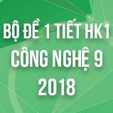 Bộ đề kiểm tra 1 tiết HK1 môn Công Nghệ lớp 9 năm 2018