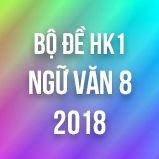 Bộ đề thi HK1 môn Ngữ văn lớp 8 năm 2018
