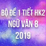 Bộ đề thi giữa HK2 môn Ngữ văn lớp 8 năm 2019
