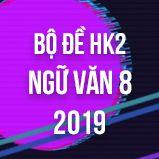 Bộ đề thi HK2 môn Ngữ văn lớp 8 năm 2019