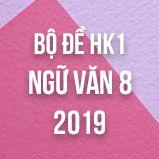 Bộ đề thi HK1 môn Ngữ văn lớp 8 năm 2019