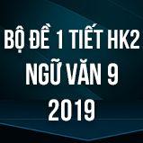 Bộ đề thi giữa HK2 môn Ngữ văn lớp 9 năm 2019