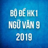 Bộ đề thi HK1 môn Ngữ văn lớp 9 năm 2019