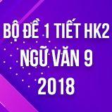Bộ đề thi giữa HK2 môn Ngữ văn lớp 9 năm 2018