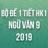 Bộ đề thi giữa HK1 môn Ngữ văn lớp 9 năm 2019