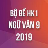 Bộ đề thi HK1 môn Ngữ văn lớp 9 năm 2018
