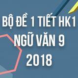 Bộ đề thi giữa HK1 môn Ngữ văn lớp 9 năm 2018