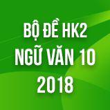 Bộ đề thi HK2 môn Ngữ văn lớp 10 năm 2018