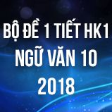 Bộ đề thi giữa HK1 môn Ngữ văn lớp 10 năm 2018