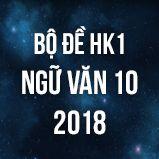 Bộ đề thi HK1 môn Ngữ văn lớp 10 năm 2018