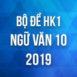 Bộ đề thi HK1 môn Ngữ văn lớp 10 năm 2019
