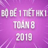 Bộ đề kiểm tra 1 tiết HK1 môn Toán 8 năm 2018-2019