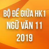 Bộ đề thi giữa HK1 môn Ngữ văn lớp 11 năm 2019