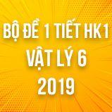 Bộ đề kiểm tra 1 tiết HK1 môn Vật lý lớp 6 năm 2019