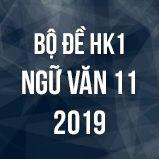 Bộ đề thi HK1 môn Ngữ văn lớp 11 năm 2019