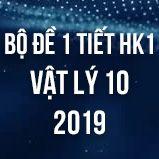 Bộ đề kiểm tra 1 tiết HK1 môn Vật lý lớp 10 năm 2019