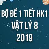 Bộ đề kiểm tra 1 tiết HK1 môn Vật lý lớp 8 năm 2019