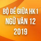 Bộ đề thi giữa HK1 môn Ngữ văn lớp 12 năm 2019