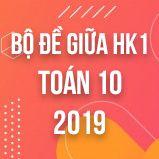 Bộ đề thi giữa HK1 môn Toán lớp 10 năm 2019