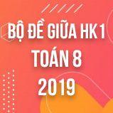 Bộ đề thi giữa HK1 môn Toán lớp 8 năm 2019