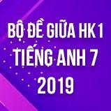 Bộ thi giữa HK1 môn tiếng Anh lớp 7 năm 2019