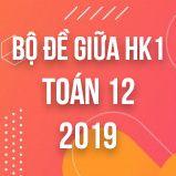 Bộ đề thi giữa HK1 môn Toán lớp 12 năm 2019