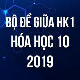 Bộ đề thi giữa HK1 môn Hóa lớp 10 năm 2019