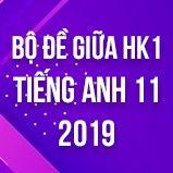 Bộ đề thi kiểm tra giữa HK1 môn tiếng Anh lớp 11 năm 2019