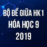 Bộ đề thi giữa HK1 môn Hóa lớp 9 năm 2019