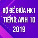 Bộ đề thi giữa HK1 môn Tiếng Anh lớp 10 năm 2019