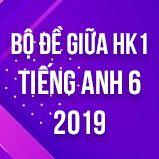 Bộ đề  thi giữa HK1 môn tiếng Anh lớp 6 năm 2019