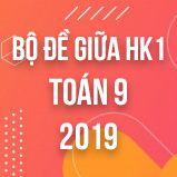 Bộ đề thi giữa HK1 môn Toán lớp 9 năm 2019