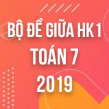 Bộ đề thi giữa HK1 môn Toán lớp 7 năm 2019