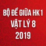 Bộ đề thi giữa HK1 môn Vật lý lớp 8 năm 2019