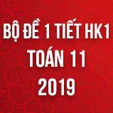 Bộ đề kiểm tra 1 tiết HK1 môn Toán lớp 11 năm 2019
