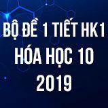 Bộ đề kiểm tra 1 tiết HK1 môn Hóa học 10 năm 2019