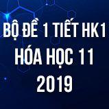 Bộ đề kiểm tra 1 tiết HK1 môn Hóa học 11 năm 2019