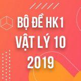 Bộ đề thi HK1 môn Vật lý lớp 10 năm 2019