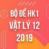 Bộ đề thi HK1 môn Vật lý lớp 12 năm 2019