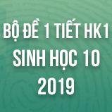 Bộ đề kiểm tra 1 tiết HK1 môn Sinh học lớp 10 năm 2019