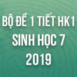 Bộ đề kiểm tra 1 tiết HK1 môn Sinh học lớp 7 năm 2019