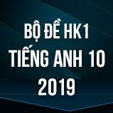 Bộ đề thi HK1 môn tiếng Anh lớp 10 năm 2019