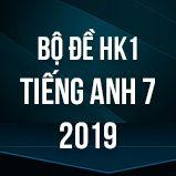 Bộ đề thi HK1 môn Tiếng Anh lớp 7 năm 2019
