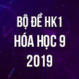 Bộ đề thi HK1 môn Hóa học 9 năm 2019