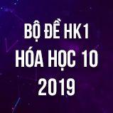 Bộ đề thi HK1 môn Hóa học 10 năm 2019